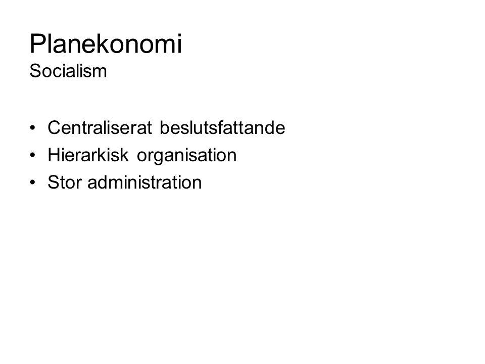 Planekonomi Socialism Centraliserat beslutsfattande Hierarkisk organisation Stor administration