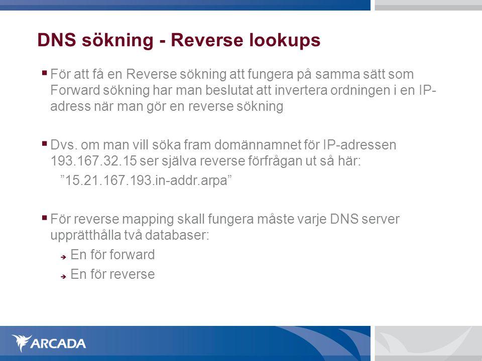 DNS sökning - Reverse lookups  För att få en Reverse sökning att fungera på samma sätt som Forward sökning har man beslutat att invertera ordningen i en IP- adress när man gör en reverse sökning  Dvs.