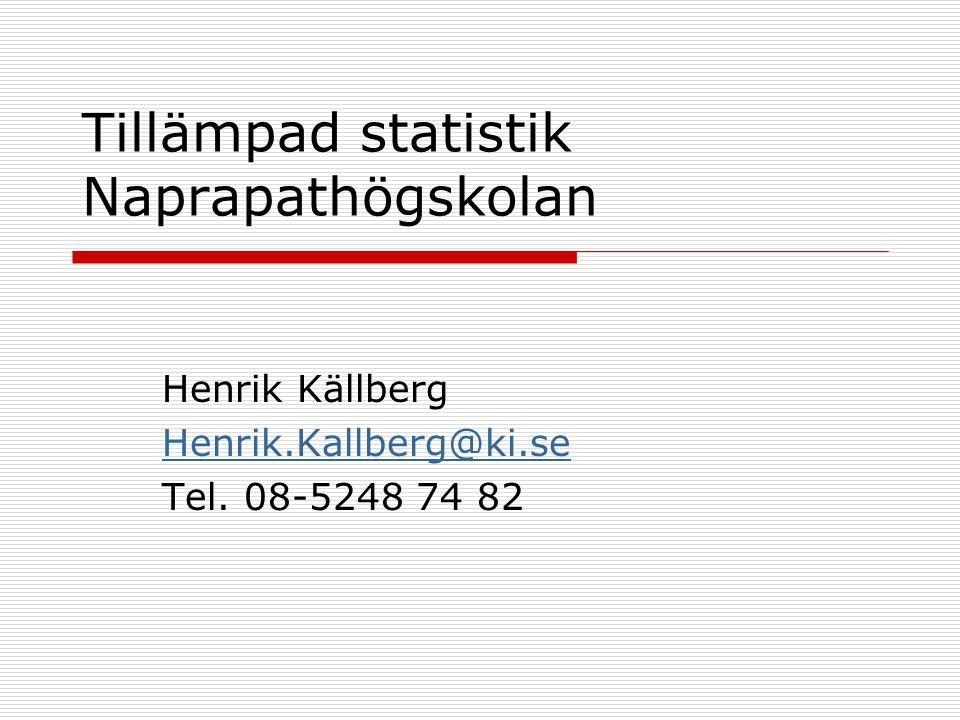 Tillämpad statistik Naprapathögskolan Henrik Källberg Henrik.Kallberg@ki.se Tel. 08-5248 74 82