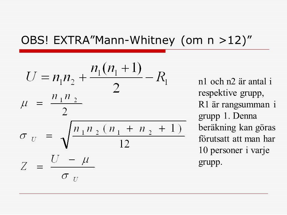 """OBS! EXTRA""""Mann-Whitney (om n >12)"""" n1 och n2 är antal i respektive grupp, R1 är rangsumman i grupp 1. Denna beräkning kan göras förutsatt att man har"""