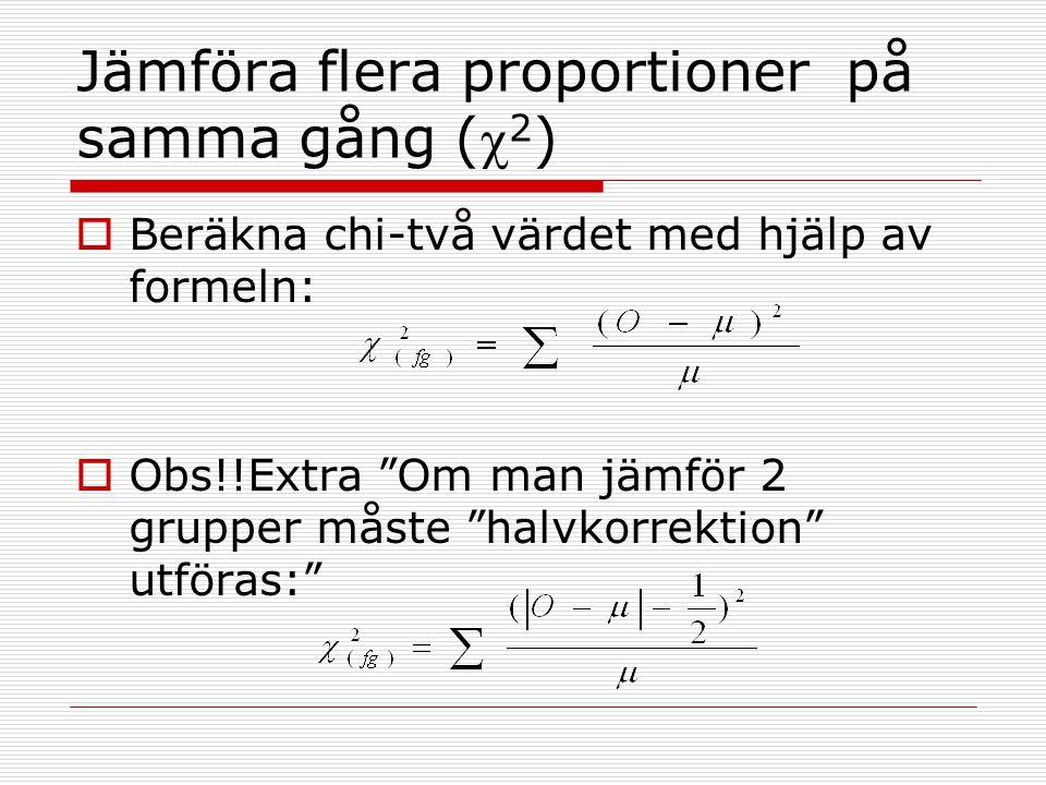 """Jämföra flera proportioner på samma gång ( 2 )  Beräkna chi-två värdet med hjälp av formeln:  Obs!!Extra """"Om man jämför 2 grupper måste """"halvkorrek"""