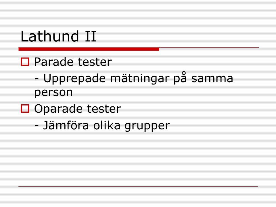 Lathund II  Parade tester - Upprepade mätningar på samma person  Oparade tester - Jämföra olika grupper