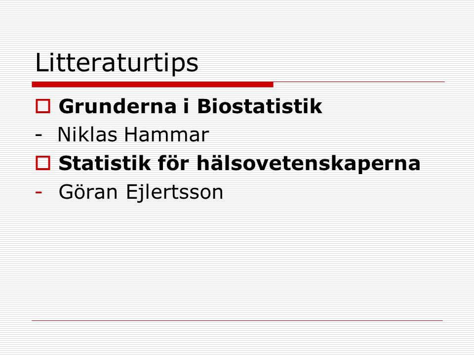 Litteraturtips  Grunderna i Biostatistik - Niklas Hammar  Statistik för hälsovetenskaperna -Göran Ejlertsson