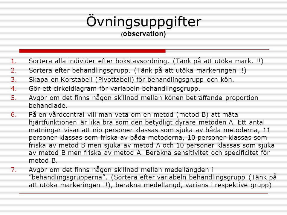 Övningsuppgifter ( observation) 1.Sortera alla individer efter bokstavsordning. (Tänk på att utöka mark. !!) 2.Sortera efter behandlingsgrupp. (Tänk p