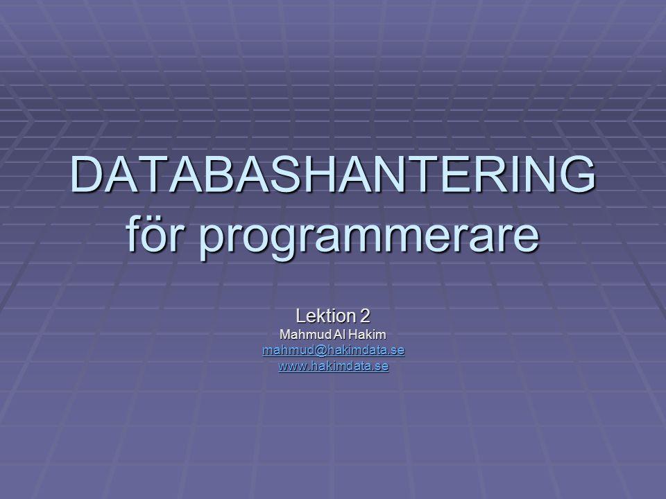 DATABASHANTERING för programmerare Lektion 2 Mahmud Al Hakim mahmud@hakimdata.se www.hakimdata.se