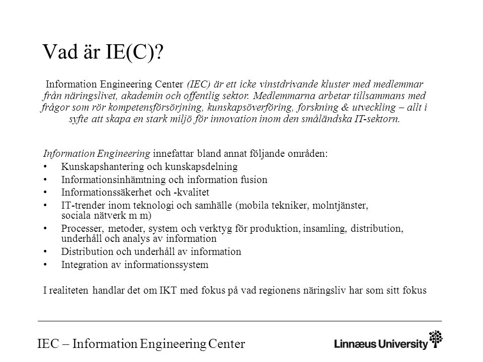 IEC – Information Engineering Center Historik De första tankarna om ett IKT-kluster föddes vid LNU (Anita Hall, Marcelo Milrad, Welf Löwe) i slutet av 2010.
