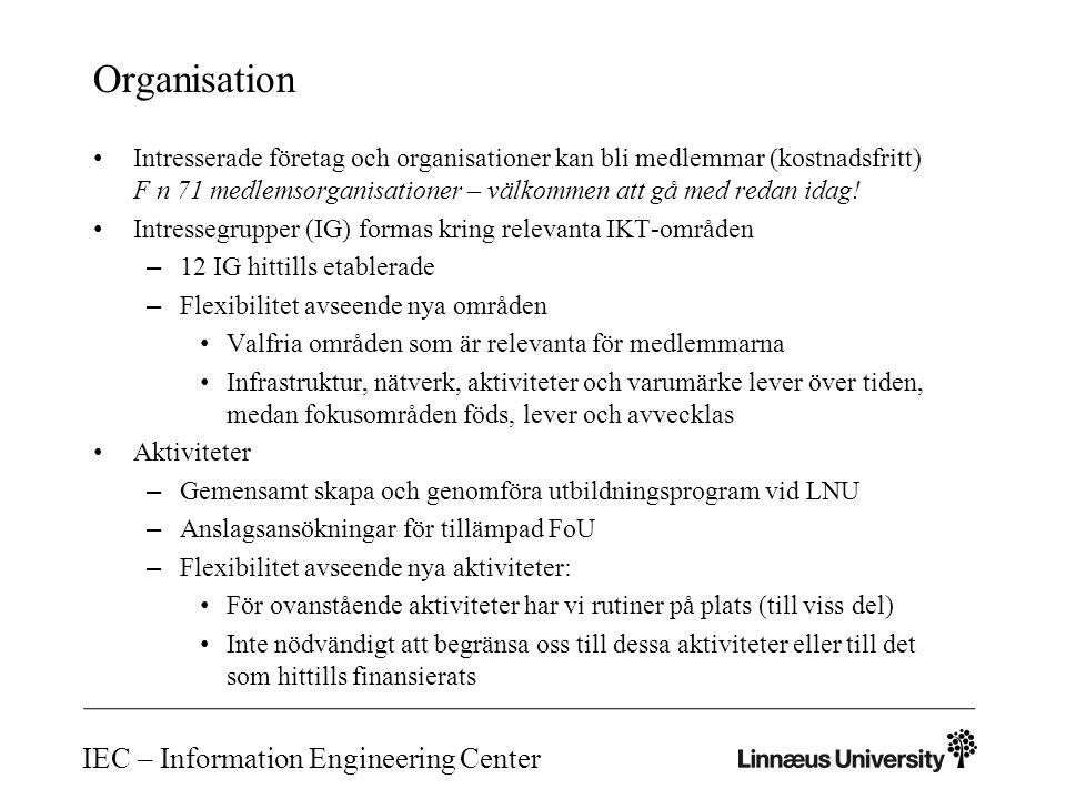 IEC – Information Engineering Center Formell organisation Formell organisationsstruktur (styrgrupp, medlemsråd, projektledare, administrativ stöd) Detaljerna återstår att spika - Bilden från ansökan visar vad vi har just nu …