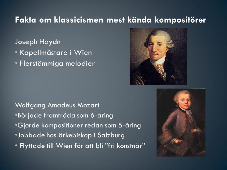 Fakta om klassicismen mest kända kompositörer Joseph Haydn Kapellmästare i Wien Flerstämmiga melodier Wolfgang Amadeus Mozart Började framträda som 6-