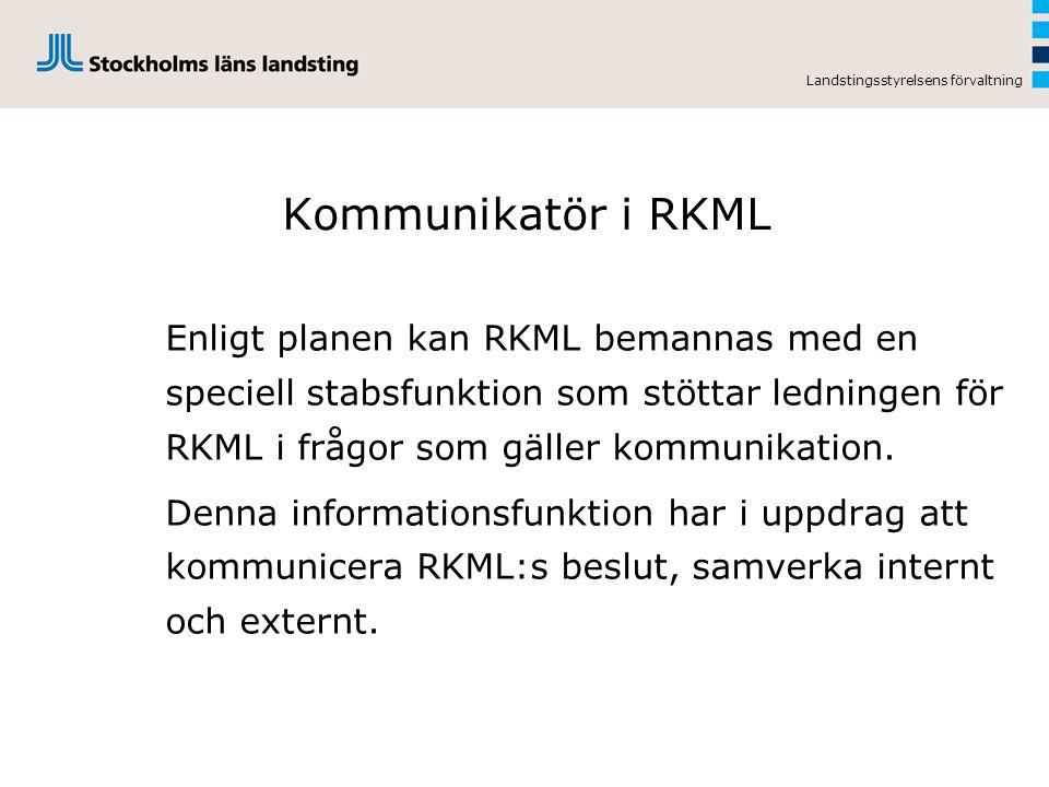 Landstingsstyrelsens förvaltning Kommunikatör i RKML Enligt planen kan RKML bemannas med en speciell stabsfunktion som stöttar ledningen för RKML i fr