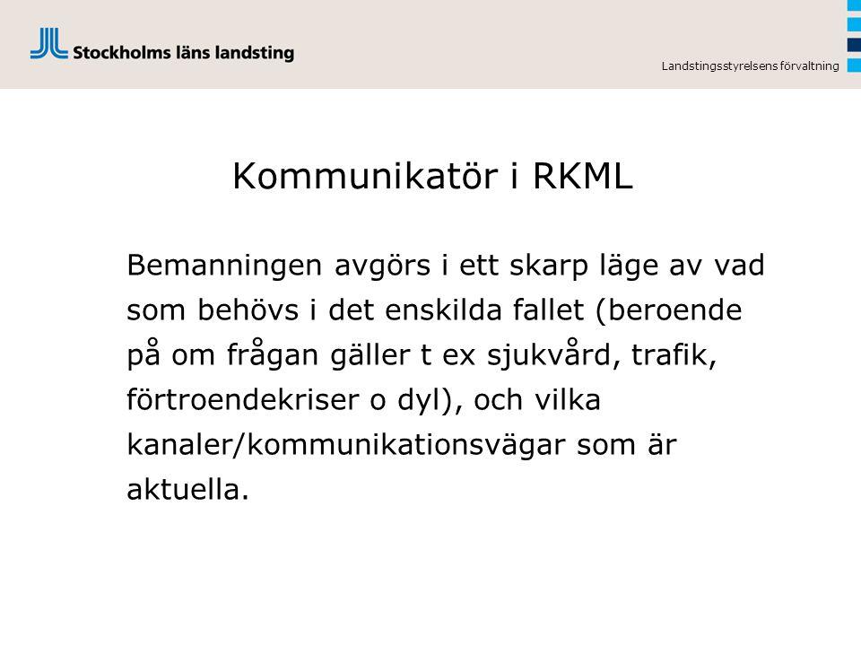 Landstingsstyrelsens förvaltning Kommunikatör i RKML Bemanningen avgörs i ett skarp läge av vad som behövs i det enskilda fallet (beroende på om fråga