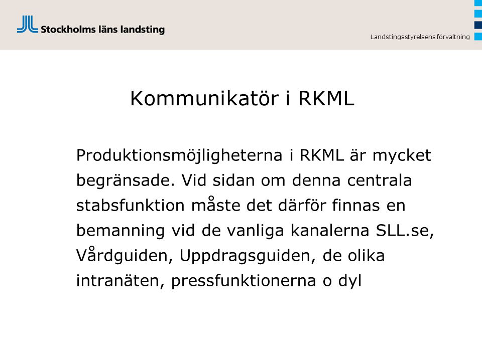 Landstingsstyrelsens förvaltning Kommunikatör i RKML Produktionsmöjligheterna i RKML är mycket begränsade. Vid sidan om denna centrala stabsfunktion m