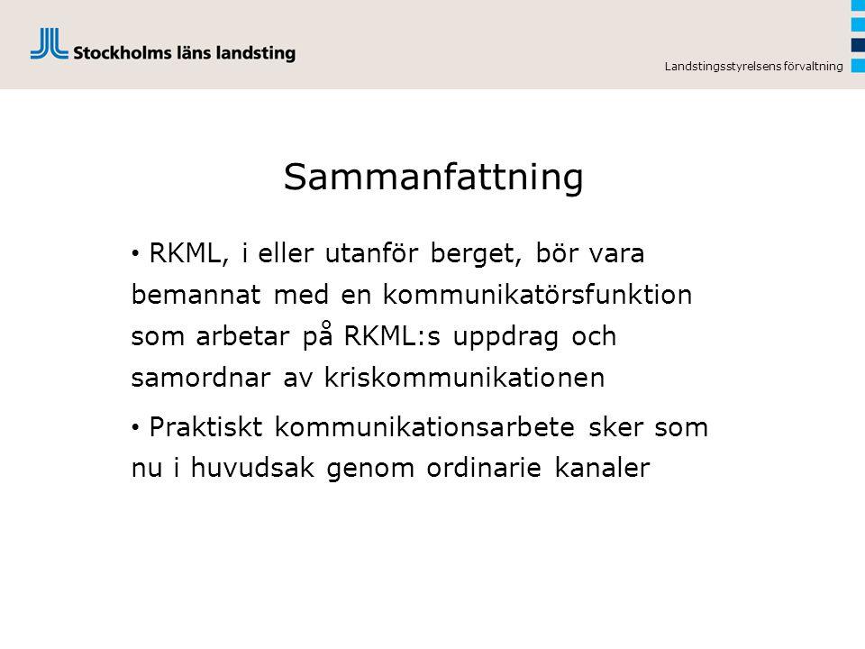 Landstingsstyrelsens förvaltning Sammanfattning RKML, i eller utanför berget, bör vara bemannat med en kommunikatörsfunktion som arbetar på RKML:s upp