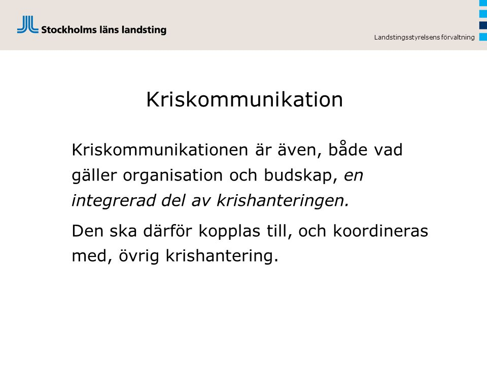 Landstingsstyrelsens förvaltning Kriskommunikation Kriskommunikationen är även, både vad gäller organisation och budskap, en integrerad del av krishan