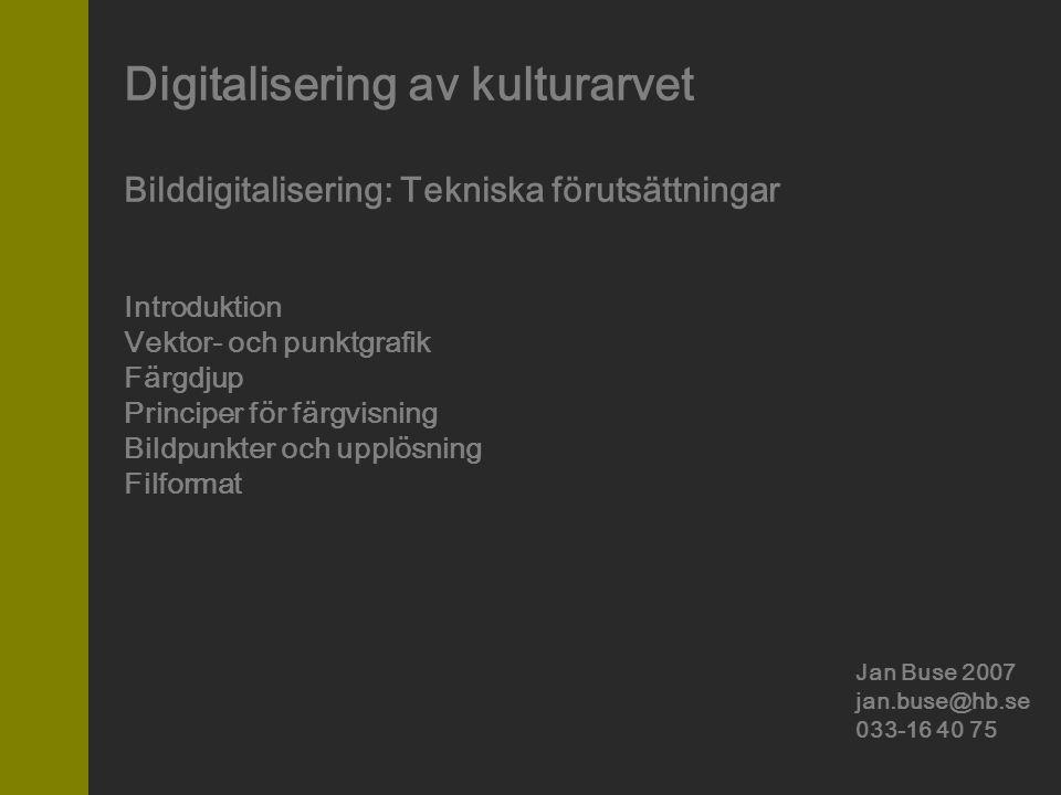 Digitalisering av kulturarvet Bilddigitalisering: Tekniska förutsättningar Introduktion Vektor- och punktgrafik Färgdjup Principer för färgvisning Bil