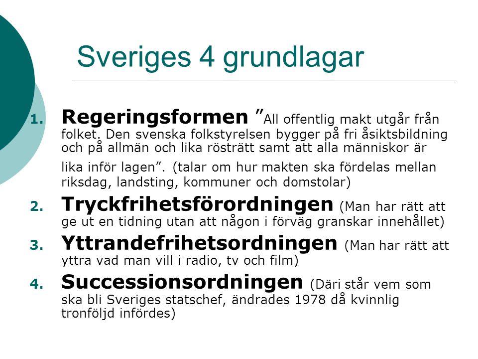 """Sveriges 4 grundlagar 1. Regeringsformen """" All offentlig makt utgår från folket. Den svenska folkstyrelsen bygger på fri åsiktsbildning och på allmän"""