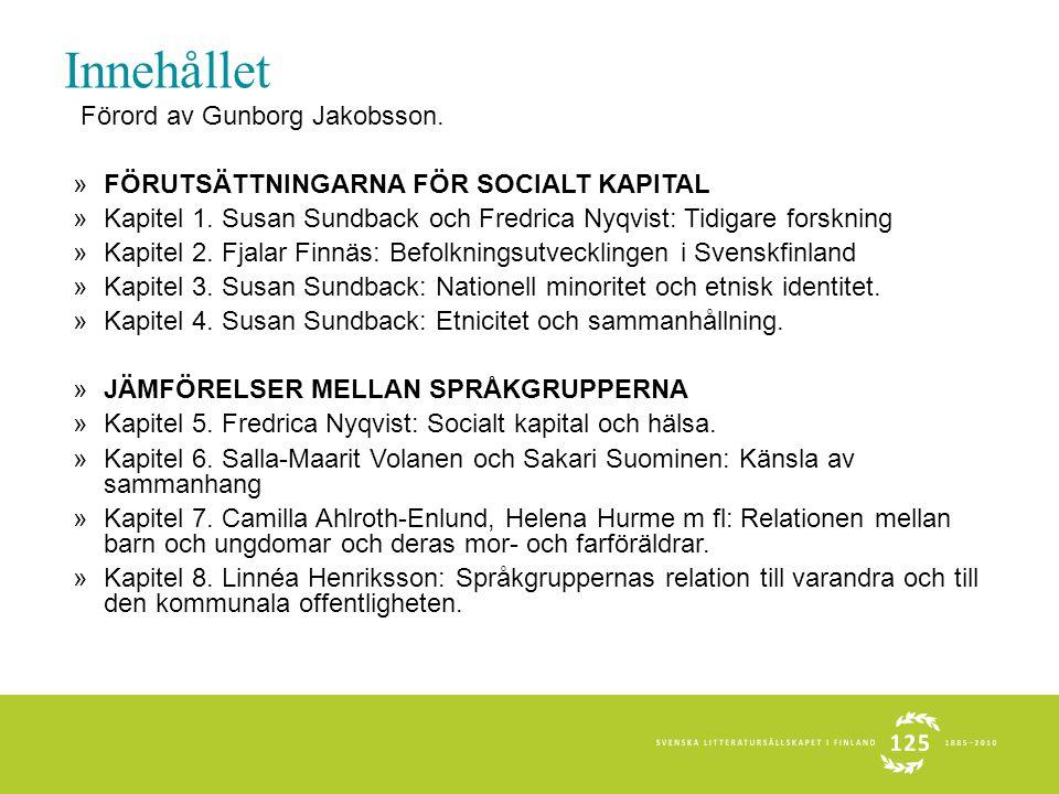 Innehållet Förord av Gunborg Jakobsson. »FÖRUTSÄTTNINGARNA FÖR SOCIALT KAPITAL »Kapitel 1.