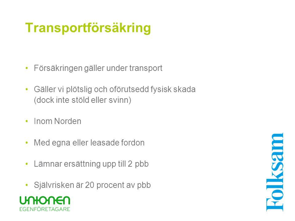 Transportförsäkring Försäkringen gäller under transport Gäller vi plötslig och oförutsedd fysisk skada (dock inte stöld eller svinn) Inom Norden Med e