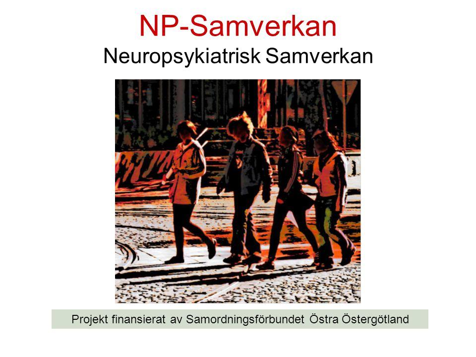 NP-Samverkan Neuropsykiatrisk Samverkan Projekt finansierat av Samordningsförbundet Östra Östergötland
