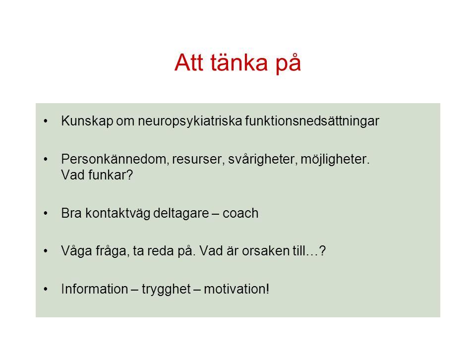 Att tänka på Kunskap om neuropsykiatriska funktionsnedsättningar Personkännedom, resurser, svårigheter, möjligheter. Vad funkar? Bra kontaktväg deltag