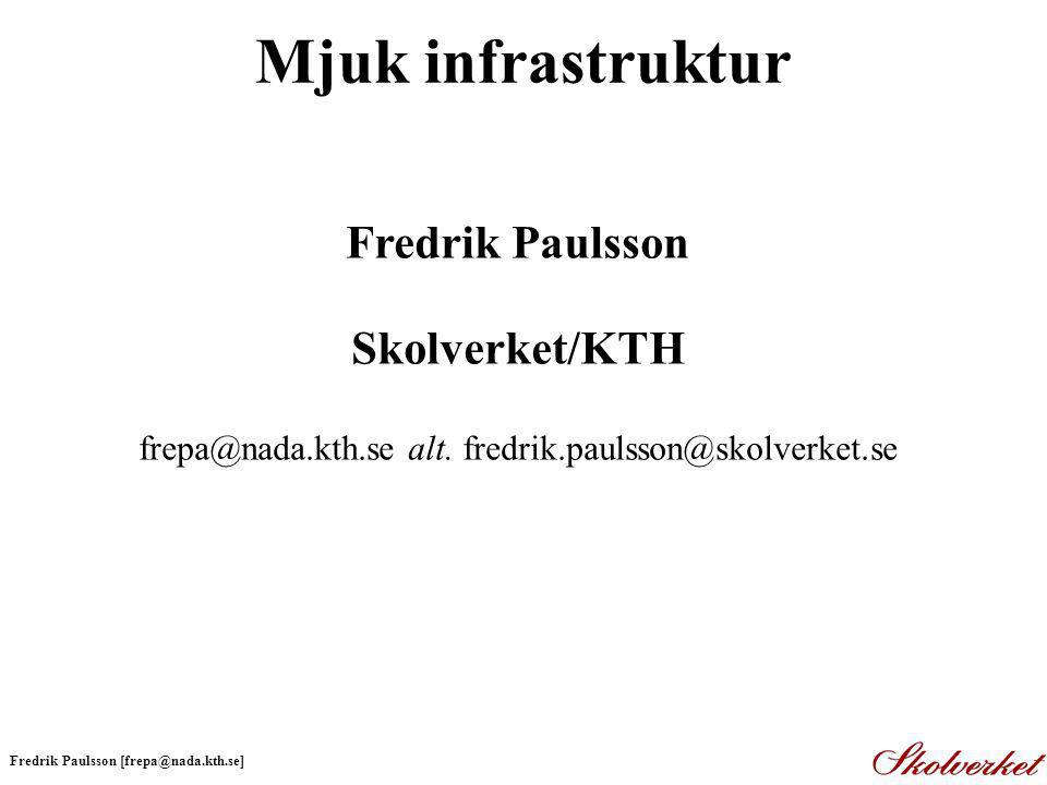 Mjuk infrastruktur Fredrik Paulsson Skolverket/KTH frepa@nada.kth.se alt.
