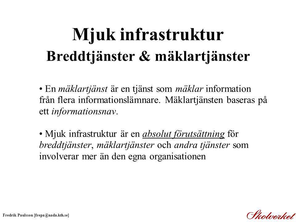 Mjuk infrastruktur Breddtjänster & mäklartjänster En mäklartjänst är en tjänst som mäklar information från flera informationslämnare.