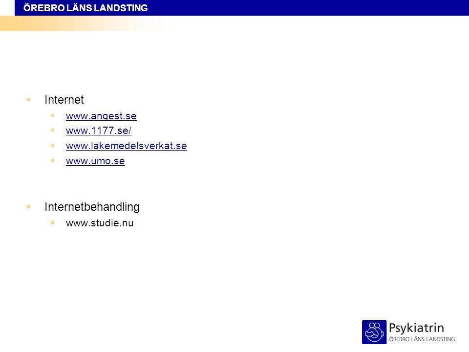 ÖREBRO LÄNS LANDSTING  Internet  www.angest.se www.angest.se  www.1177.se/ www.1177.se/  www.lakemedelsverkat.se www.lakemedelsverkat.se  www.umo.se www.umo.se  Internetbehandling  www.studie.nu