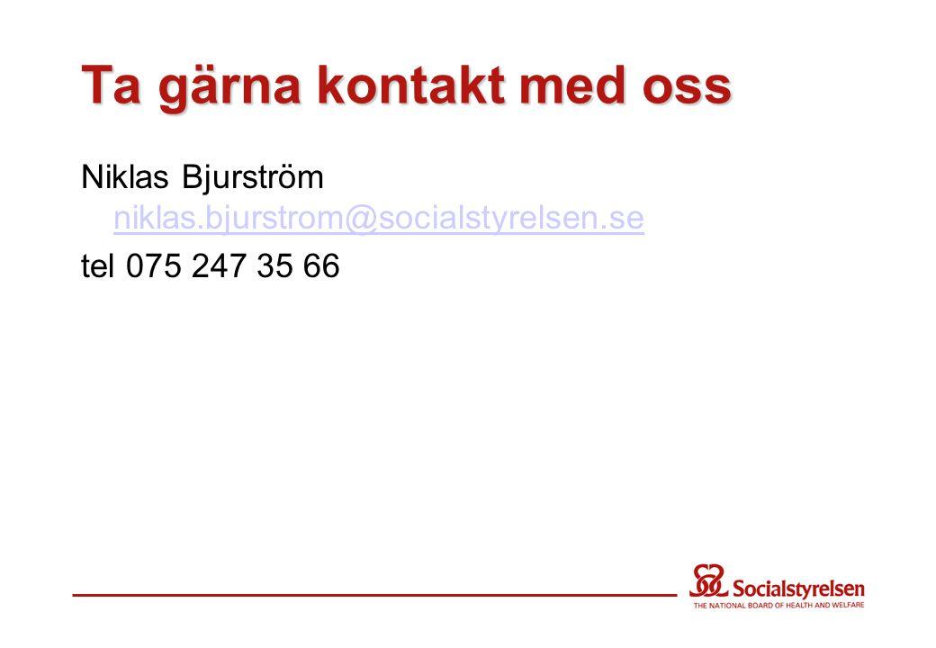 Ta gärna kontakt med oss Niklas Bjurström niklas.bjurstrom@socialstyrelsen.se niklas.bjurstrom@socialstyrelsen.se tel 075 247 35 66