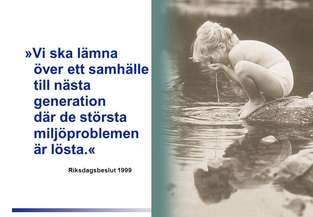 »Vi ska lämna över ett samhälle till nästa generation där de största miljöproblemen är lösta.« Riksdagsbeslut 1999