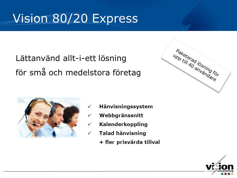 Vision 80/20 Express Lättanvänd allt-i-ett lösning för små och medelstora företag Hänvisningssystem Webbgränssnitt Kalenderkoppling Talad hänvisning + fler prisvärda tillval Paketerad lösning för upp till 40 användare