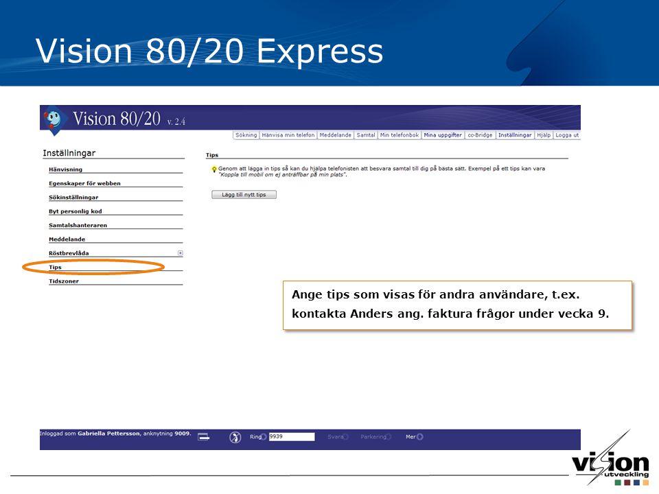 Vision 80/20 Express Ange tips som visas för andra användare, t.ex. kontakta Anders ang. faktura frågor under vecka 9.