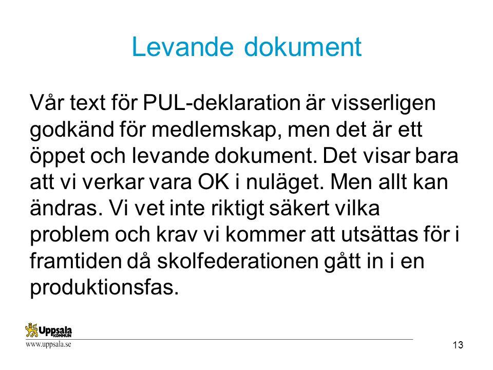 13 Levande dokument Vår text för PUL-deklaration är visserligen godkänd för medlemskap, men det är ett öppet och levande dokument.