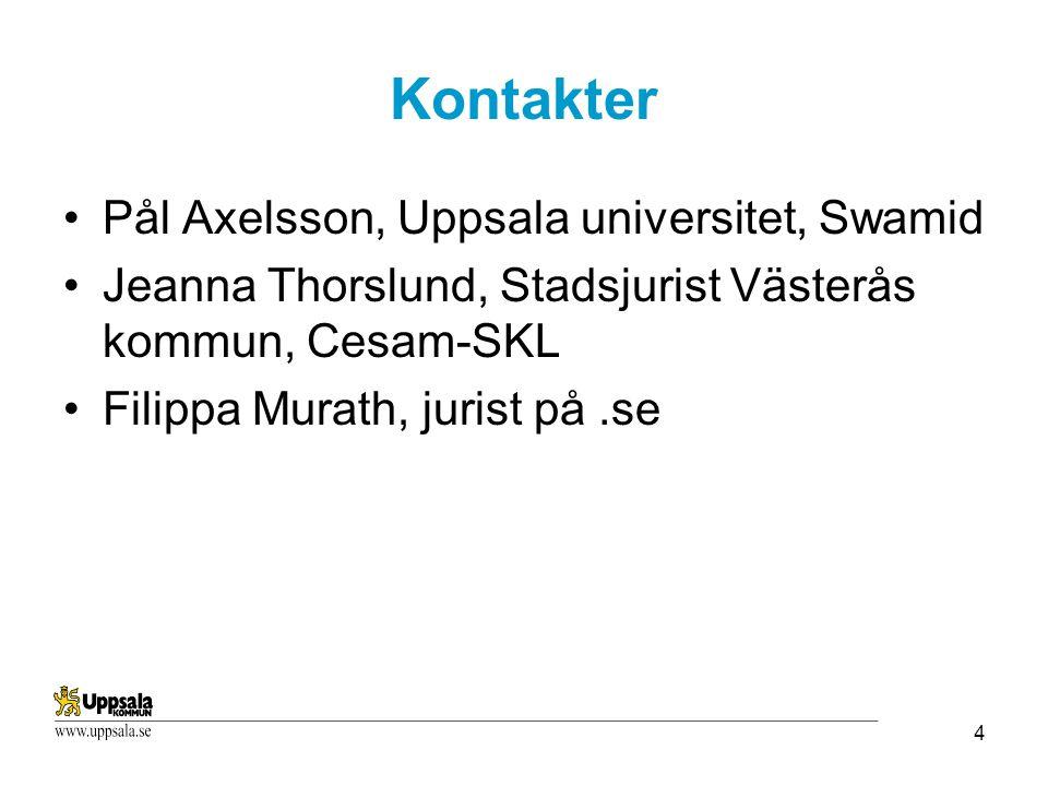 4 Kontakter Pål Axelsson, Uppsala universitet, Swamid Jeanna Thorslund, Stadsjurist Västerås kommun, Cesam-SKL Filippa Murath, jurist på.se