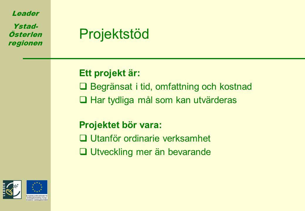 Leader Ystad- Österlen regionen Projektstöd Ett projekt är:  Begränsat i tid, omfattning och kostnad  Har tydliga mål som kan utvärderas Projektet b