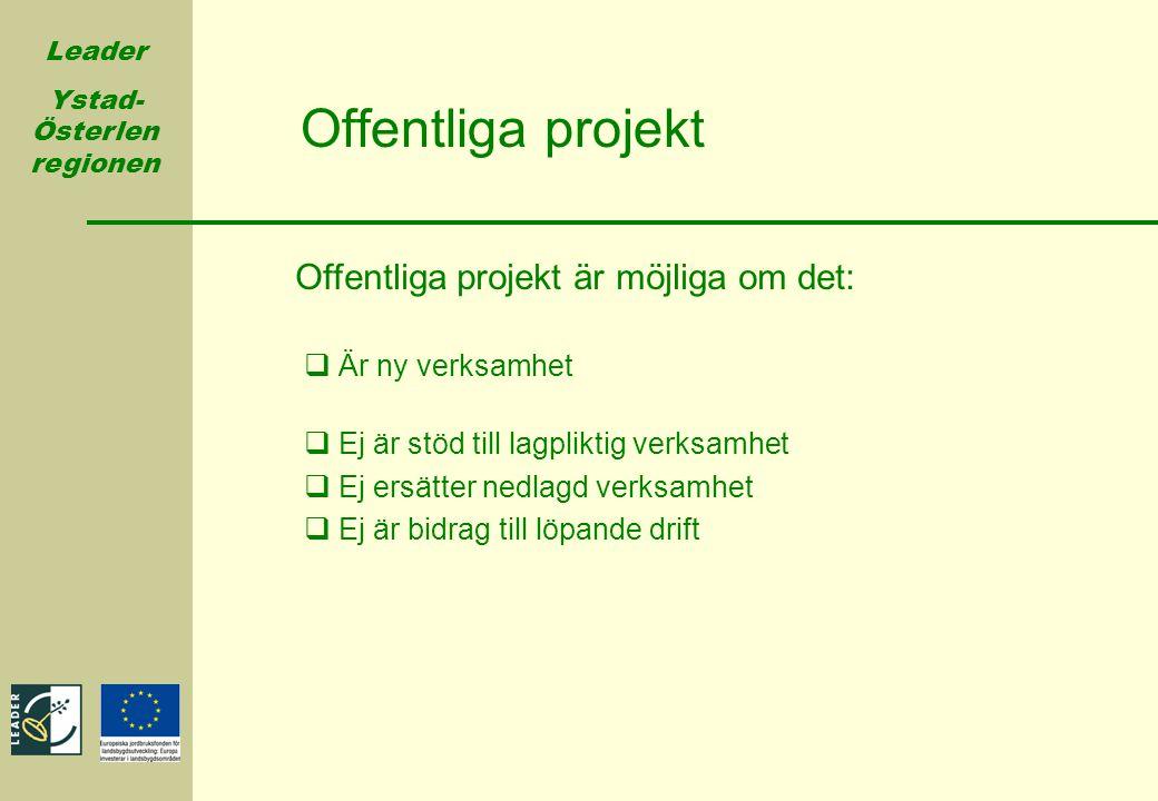 Leader Ystad- Österlen regionen  Är ny verksamhet  Ej är stöd till lagpliktig verksamhet  Ej ersätter nedlagd verksamhet  Ej är bidrag till löpand