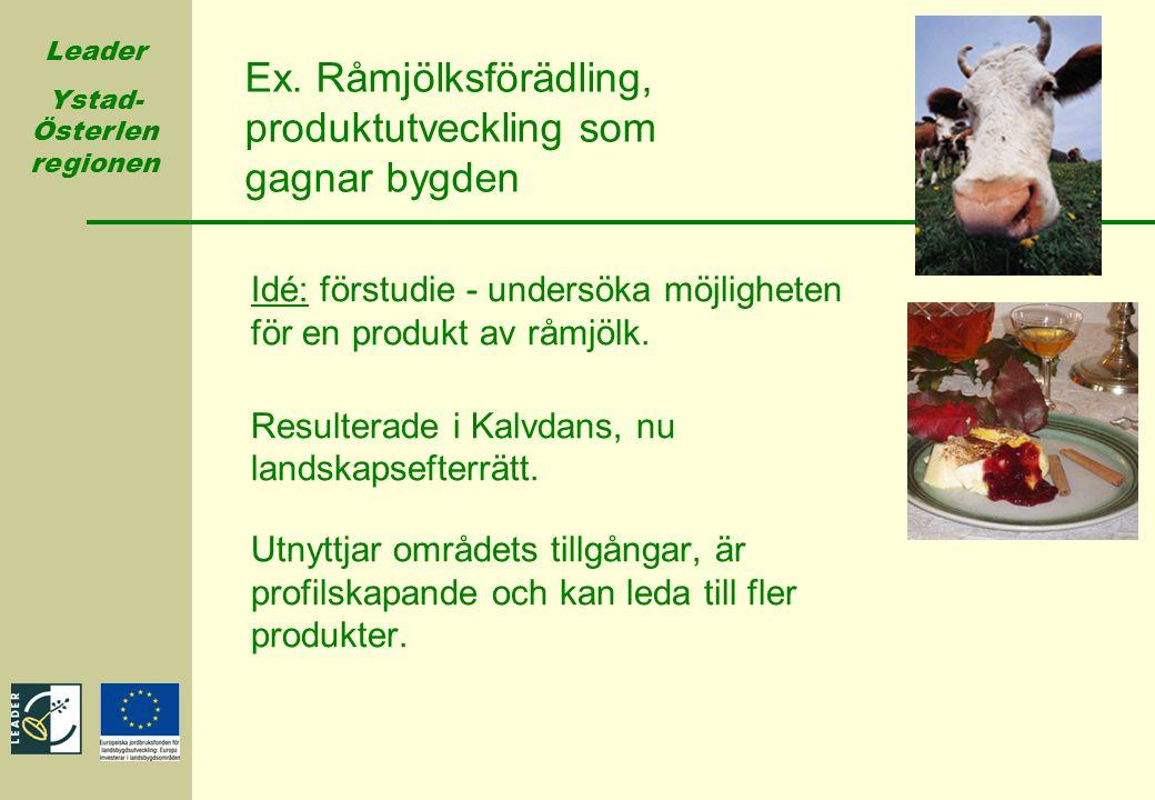 Leader Ystad- Österlen regionen Ex. Råmjölksförädling, produktutveckling som gagnar bygden Idé: förstudie - undersöka möjligheten för en produkt av rå