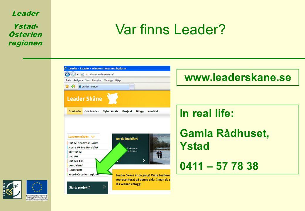 Leader Ystad- Österlen regionen Var finns Leader? www.leaderskane.se In real life: Gamla Rådhuset, Ystad 0411 – 57 78 38