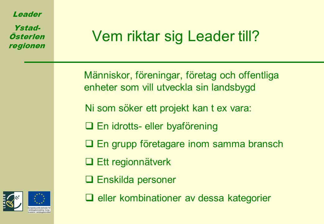 Leader Ystad- Österlen regionen Människor, föreningar, företag och offentliga enheter som vill utveckla sin landsbygd Vem riktar sig Leader till? Ni s