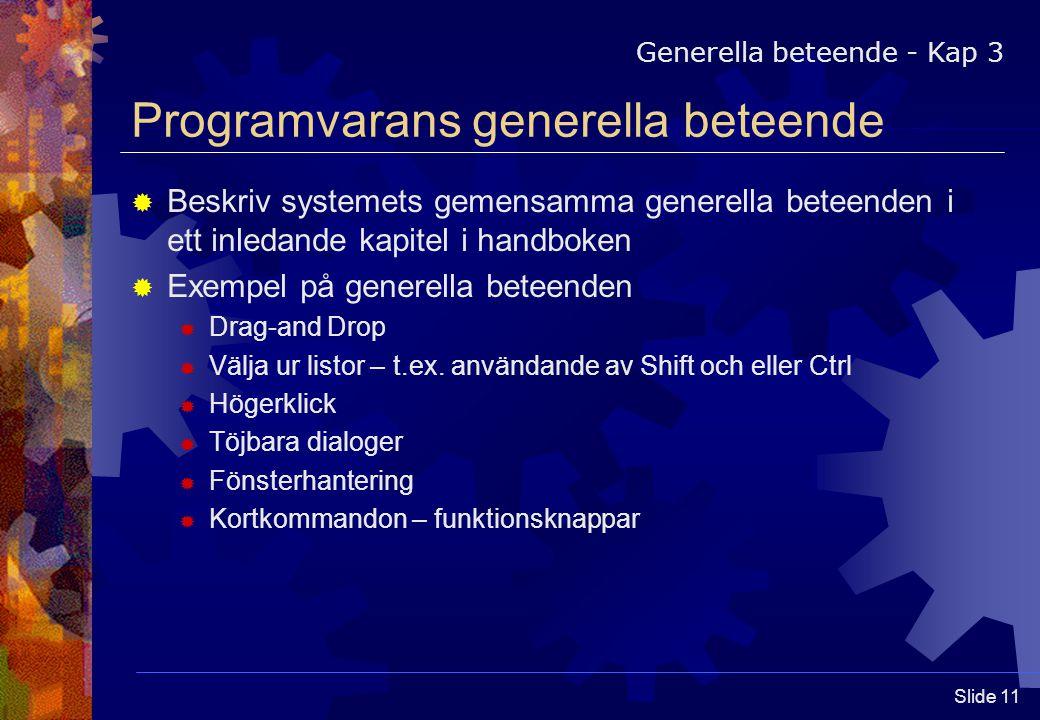 Slide 11 Programvarans generella beteende  Beskriv systemets gemensamma generella beteenden i ett inledande kapitel i handboken  Exempel på generella beteenden  Drag-and Drop  Välja ur listor – t.ex.
