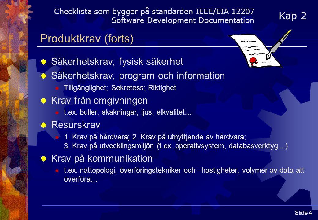 Slide 4 Produktkrav (forts)  Säkerhetskrav, fysisk säkerhet  Säkerhetskrav, program och information  Tillgänglighet; Sekretess; Riktighet  Krav från omgivningen  t.ex.