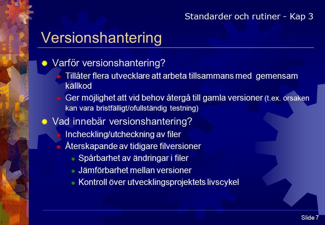 Slide 8 Versionshantering (forts.)  Avancerad versionshantering  Branching/Mergning – håller reda på två paralella utvecklingsspår  (1) korrigeringar av befintlig funktionalitet och (2) utveckling av ny funktionalitet.