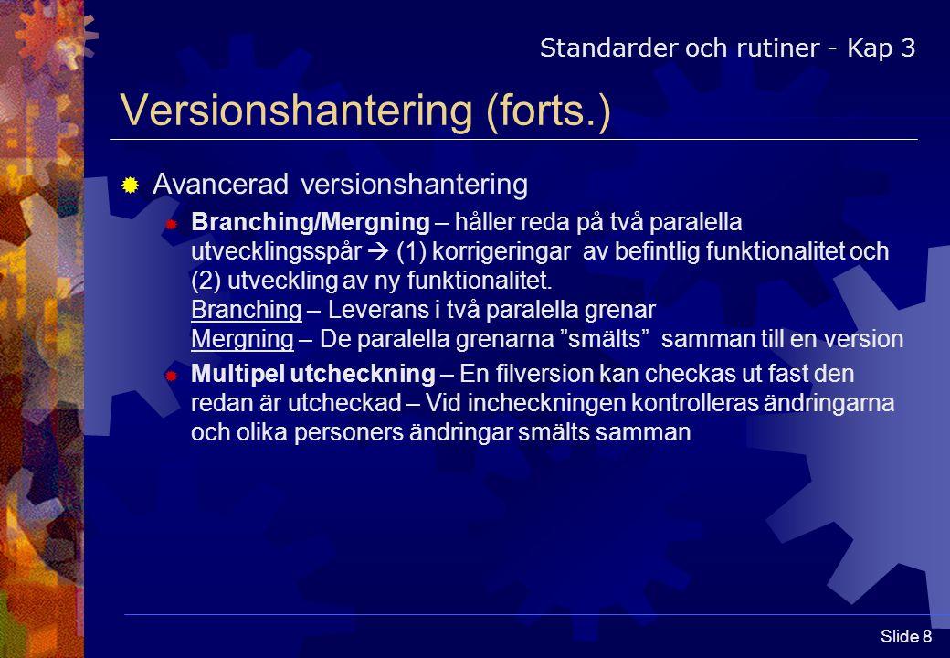 Slide 9 Versionshantering (forts.)  Vad skall versionshanteras.