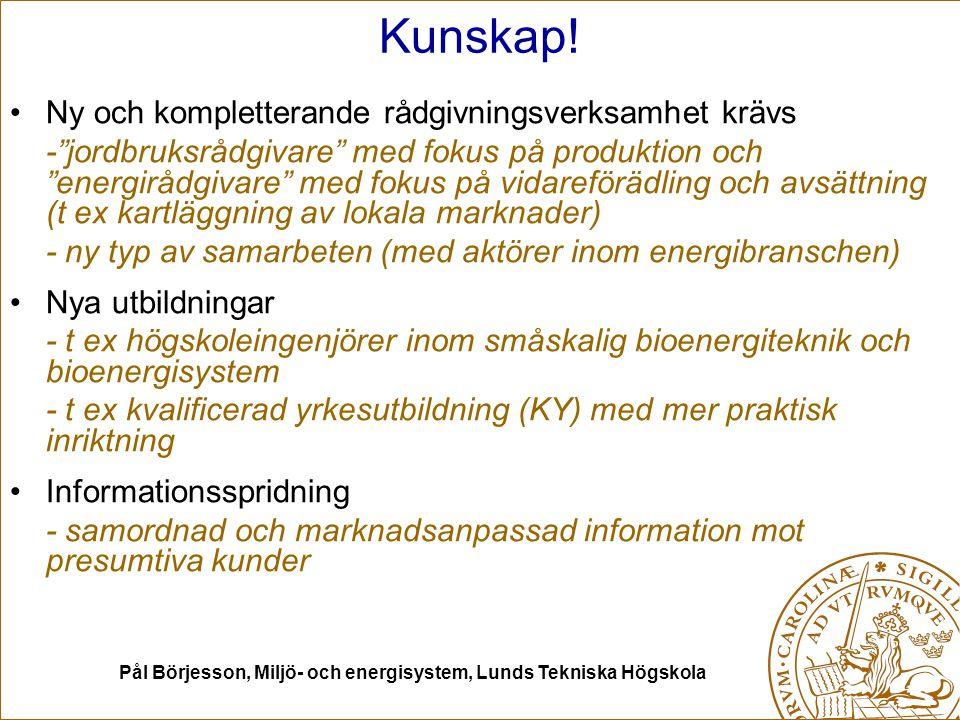 """Pål Börjesson, Miljö- och energisystem, Lunds Tekniska Högskola Kunskap! Ny och kompletterande rådgivningsverksamhet krävs -""""jordbruksrådgivare"""" med f"""
