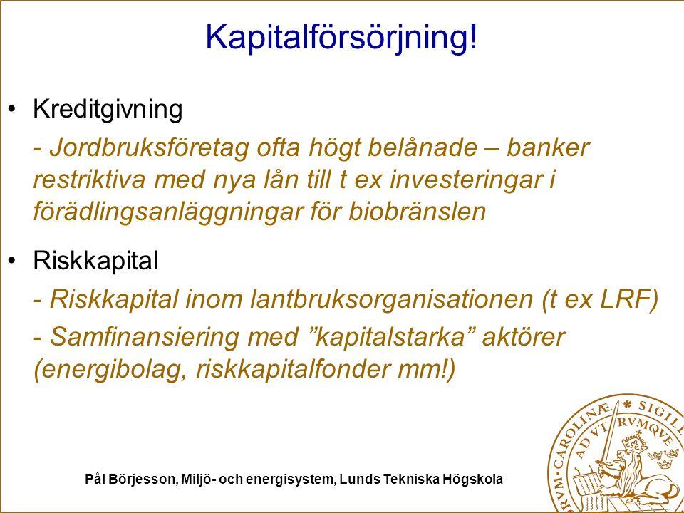 Pål Börjesson, Miljö- och energisystem, Lunds Tekniska Högskola Kapitalförsörjning! Kreditgivning - Jordbruksföretag ofta högt belånade – banker restr