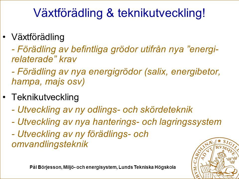 Pål Börjesson, Miljö- och energisystem, Lunds Tekniska Högskola Växtförädling & teknikutveckling! Växtförädling - Förädling av befintliga grödor utifr