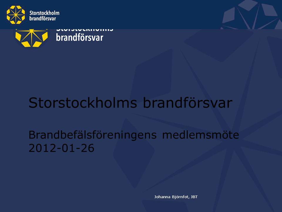 Storstockholms brandförsvar Brandbefälsföreningens medlemsmöte 2012-01-26 Johanna Björnfot, JBT