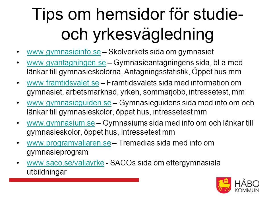 Tips om hemsidor för studie- och yrkesvägledning www.gymnasieinfo.se – Skolverkets sida om gymnasietwww.gymnasieinfo.se www.gyantagningen.se – Gymnasi