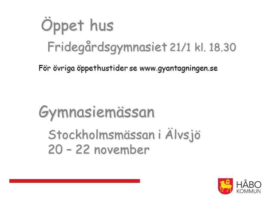 Öppet hus Fridegårdsgymnasiet 21/1 kl. 18.30 För övriga öppethustider se www.gyantagningen.se Gymnasiemässan Stockholmsmässan i Älvsjö Stockholmsmässa