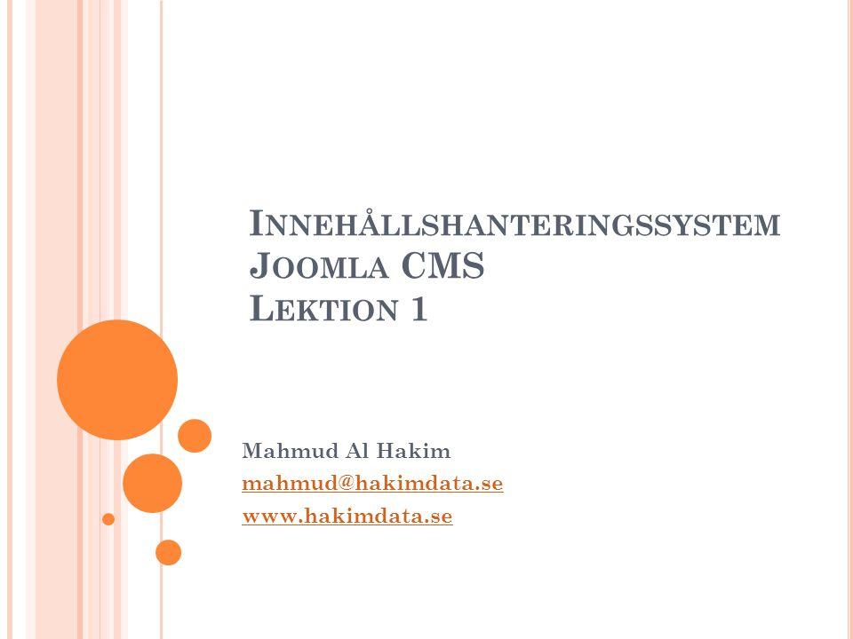 I NNEHÅLLSHANTERINGSSYSTEM J OOMLA CMS L EKTION 1 Mahmud Al Hakim mahmud@hakimdata.se www.hakimdata.se