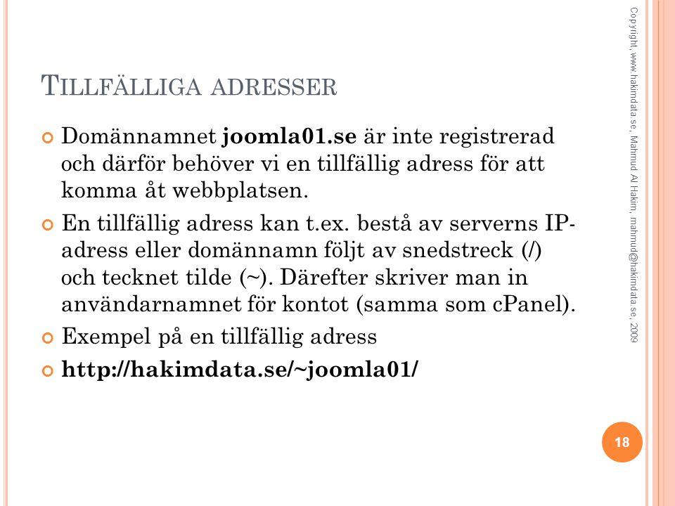 T ILLFÄLLIGA ADRESSER Domännamnet joomla01.se är inte registrerad och därför behöver vi en tillfällig adress för att komma åt webbplatsen.