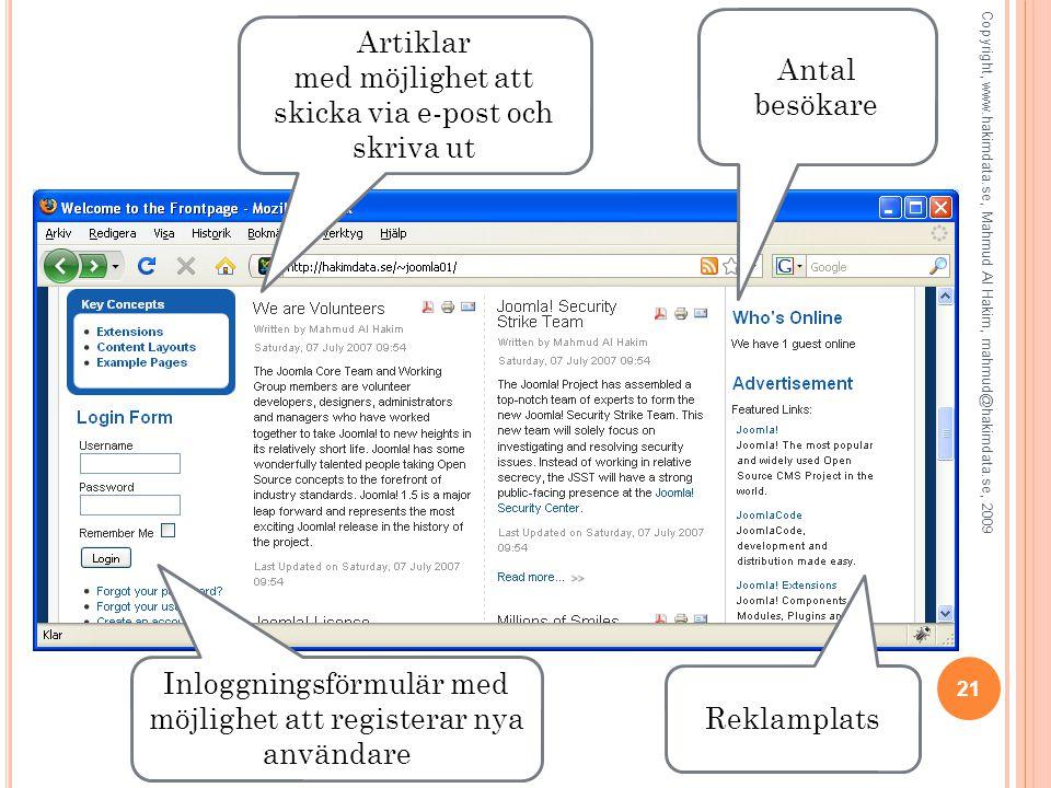 21 Copyright, www.hakimdata.se, Mahmud Al Hakim, mahmud@hakimdata.se, 2009 Artiklar med möjlighet att skicka via e-post och skriva ut Antal besökare Inloggningsförmulär med möjlighet att registerar nya användare Reklamplats